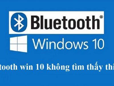 8 Cách Sửa Nhanh Lỗi Bluetooth Win 10 Không Tìm Thấy Thiết Bị