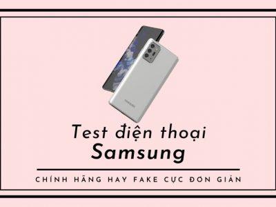 Cách Kiểm Tra Điện Thoại Samsung Đã Qua Sử Dụng Có Chính Hãng Không?